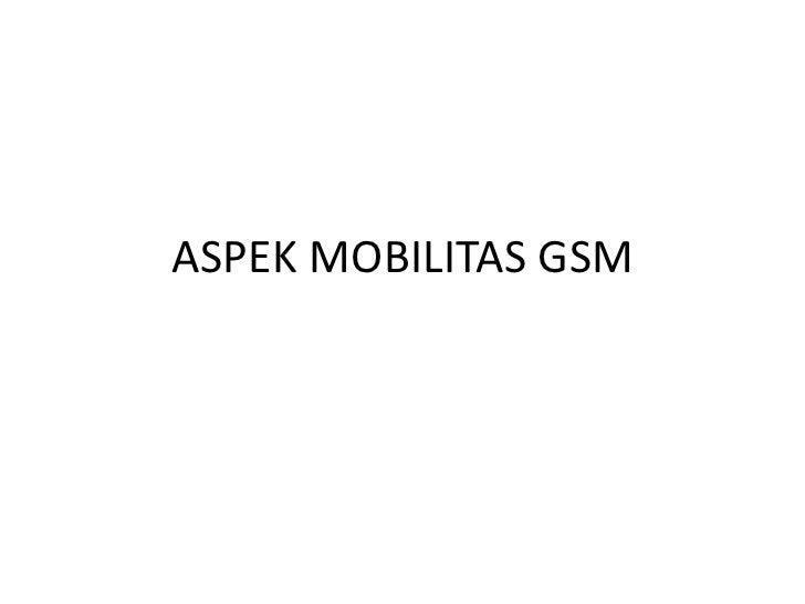 ASPEK MOBILITAS GSM