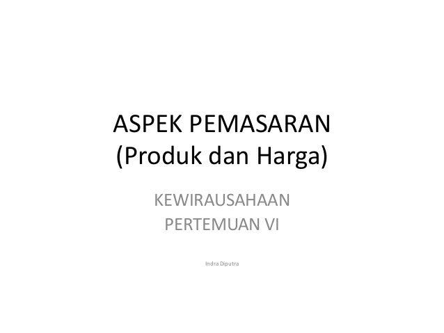 ASPEK PEMASARAN (Produk dan Harga) KEWIRAUSAHAAN PERTEMUAN VI Indra Diputra