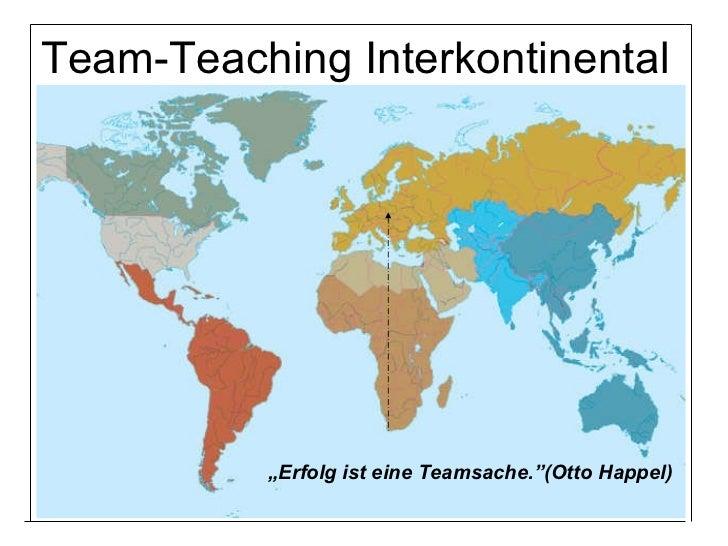 """Team-Teaching Interkontinental """" Erfolg ist eine Teamsache.""""(Otto Happel)"""