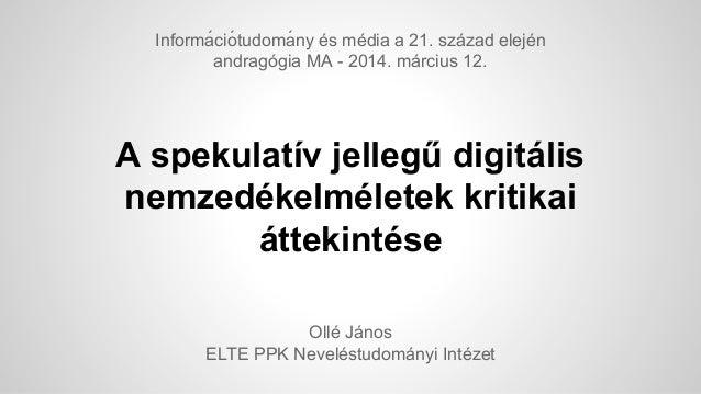 A spekulatív jellegű digitális nemzedékelméletek kritikai áttekintése Ollé János ELTE PPK Neveléstudományi Intézet Informa...
