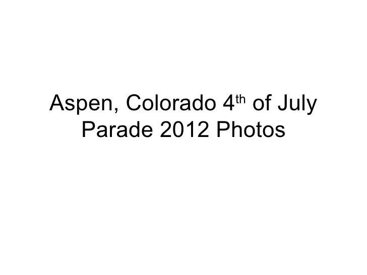Aspen, Colorado 4 of July                 th  Parade 2012 Photos