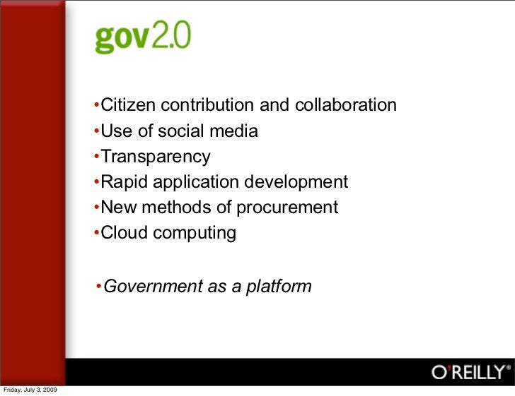 Gov 2.0                          •Citizen contribution and collaboration                        •Use of social media      ...