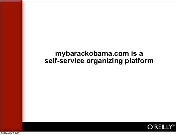 mybarackobama.com is a                        self-service organizing platform     Friday, July 3, 2009