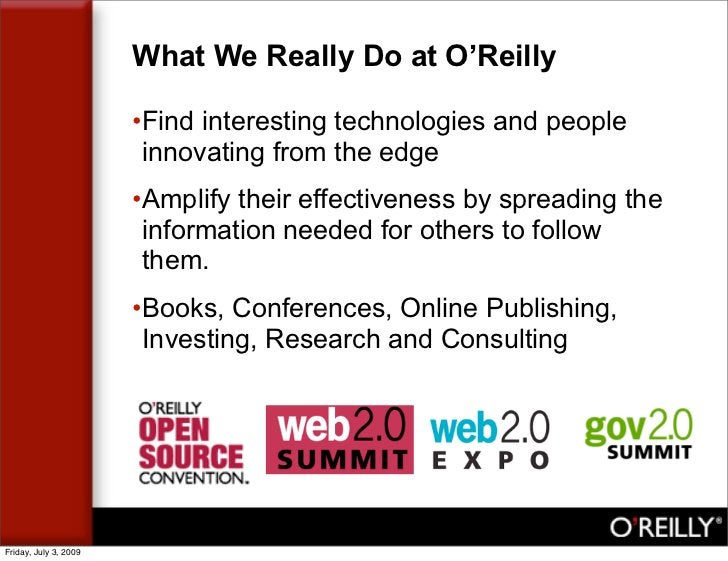 What We Really Do at O'Reilly                         •Find interesting technologies and people                         in...