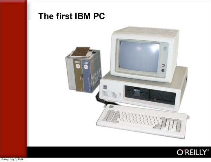 The first IBM PC     Friday, July 3, 2009