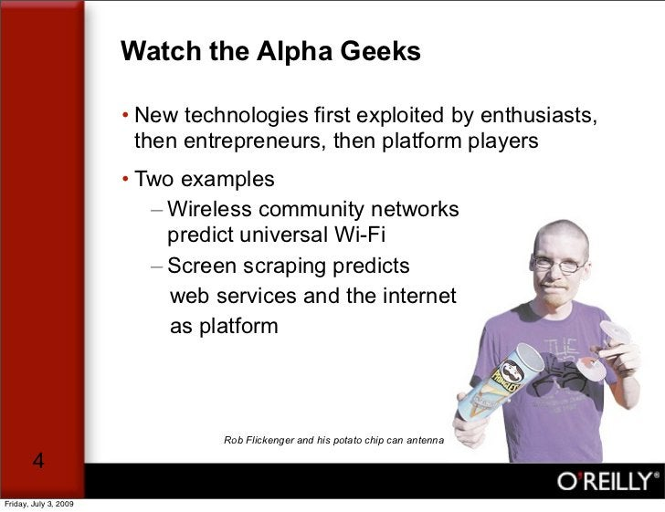 Watch the Alpha Geeks                         • New technologies first exploited by enthusiasts,                          ...