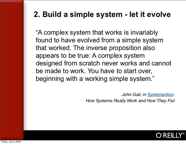 """2. Build a simple system - let it evolve                         """"A complex system that works is invariably               ..."""