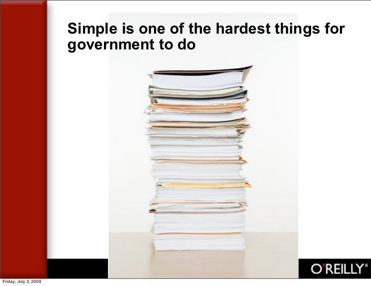 Simple is one of the hardest things for                        government to do     Friday, July 3, 2009