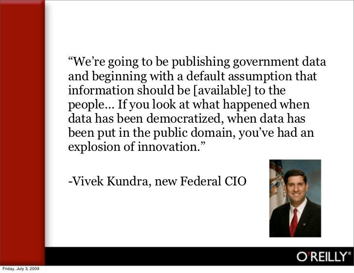 """""""We're going to be publishing government data                        and beginning with a default assumption that         ..."""
