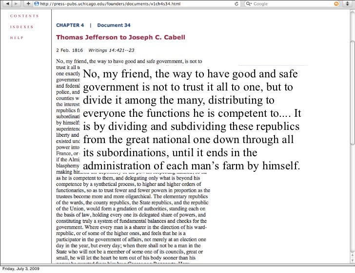 No, my friend, the way to have good and safe                        government is not to trust it all to one, but to      ...