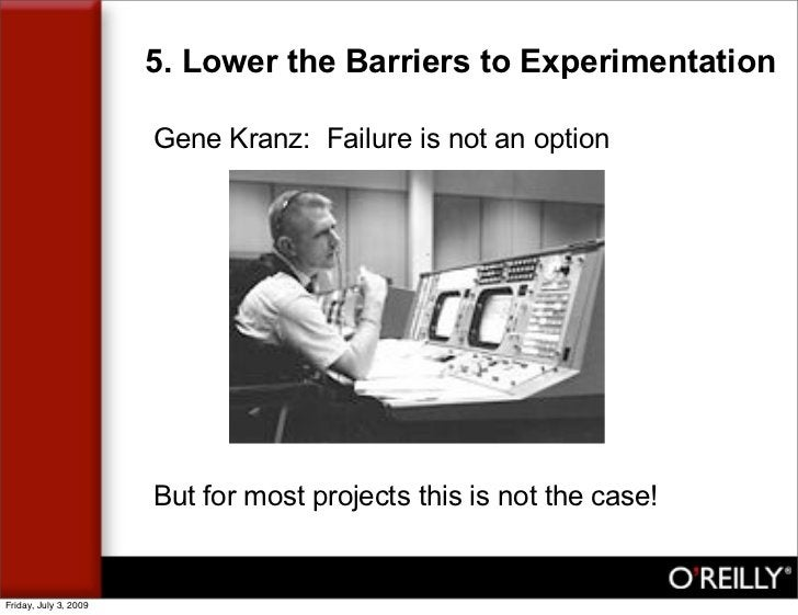 5. Lower the Barriers to Experimentation                         Gene Kranz: Failure is not an option                     ...