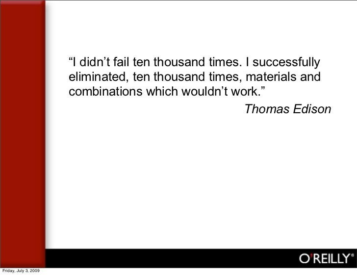"""""""I didn't fail ten thousand times. I successfully                        eliminated, ten thousand times, materials and    ..."""