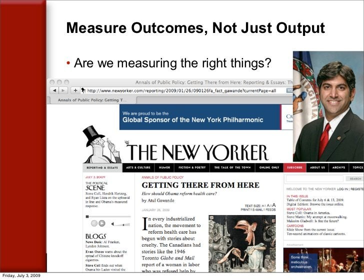 Measure Outcomes, Not Just Output                         • Are we measuring the right things?     Friday, July 3, 2009