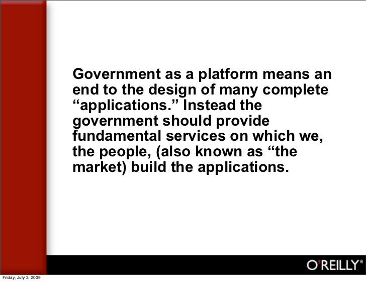 """Government as a platform means an                        end to the design of many complete                        """"applic..."""