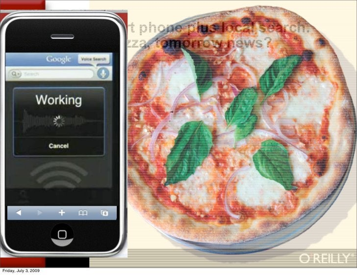 The smart phone plus local search.                        Today pizza, tomorrow news?     Friday, July 3, 2009