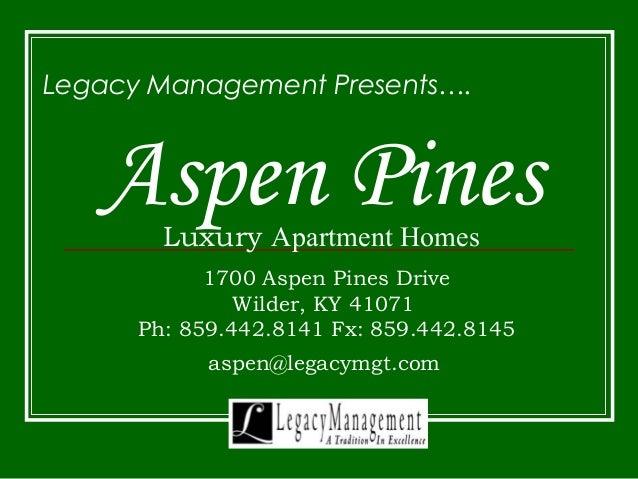 Aspen PinesLuxury Apartment Homes Legacy Management Presents…. 1700 Aspen Pines Drive Wilder, KY 41071 Ph: 859.442.8141 Fx...