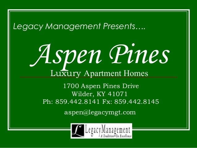 Legacy Management Presents….  Aspen Pines  Luxury Apartment Homes  1700 Aspen Pines Drive  Wilder, KY 41071  Ph: 859.442.8...