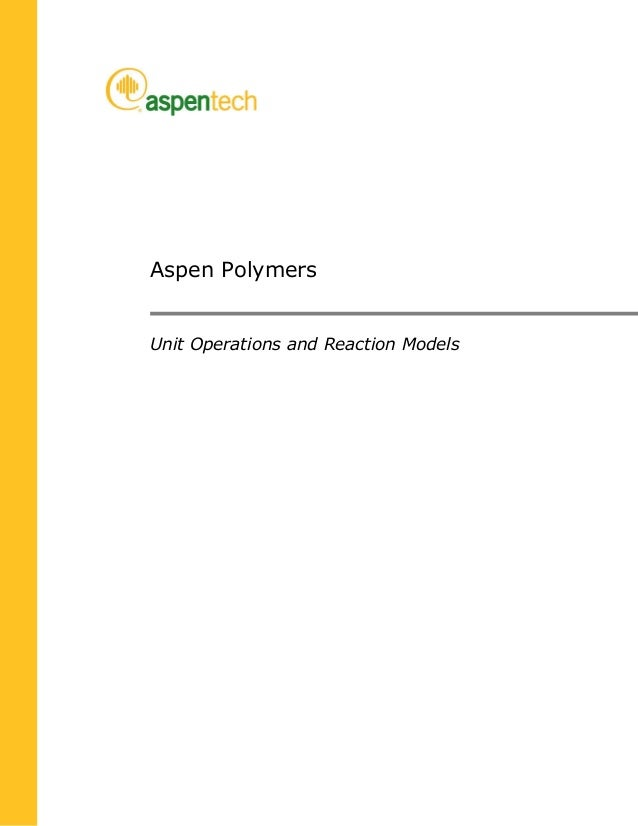 Aspen Polymers  Unit Operations and Reaction Models