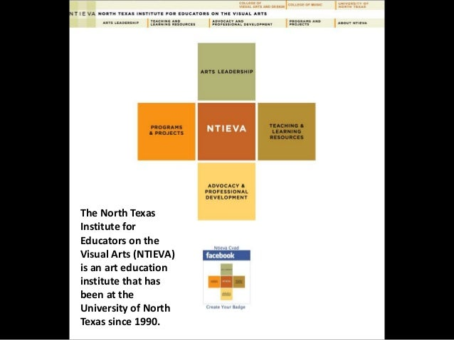 The North Texas  Institute for  Educators on the  Visual Arts (NTIEVA)  is an art education  institute that has  been at t...