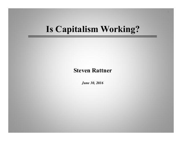 Steven Rattner June 30, 2016 Is Capitalism Working? 1