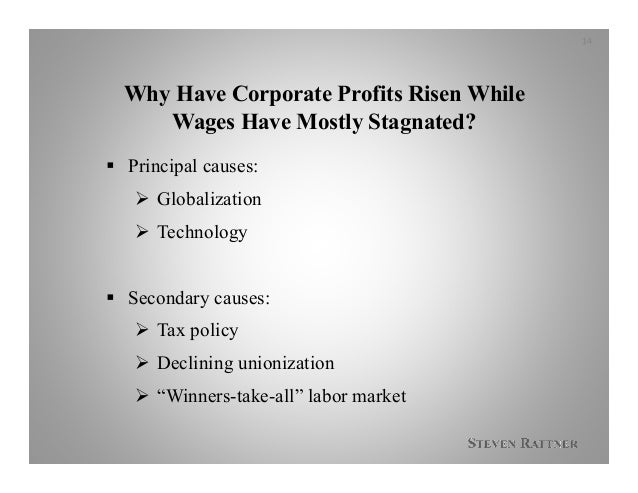 Why Have Corporate Profits Risen While Wages Have Mostly Stagnated?  Principal causes:  Globalization  Technology  Sec...