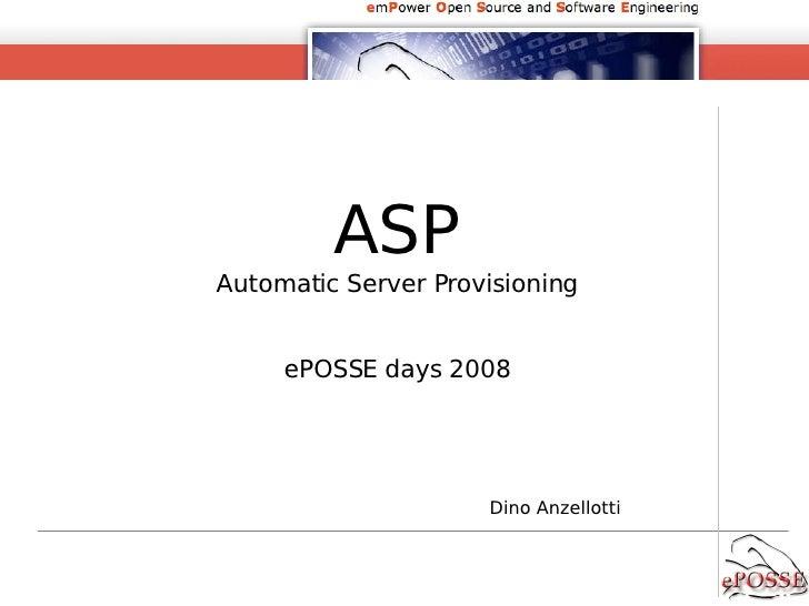 ASP Automatic Server Provisioning ePOSSE  days  2008 Dino Anzellotti