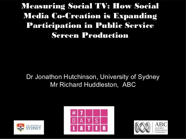 Measuring Social TV: How Social Media Co-Creation is Expanding Participation in Public Service Screen Production Dr Jonath...