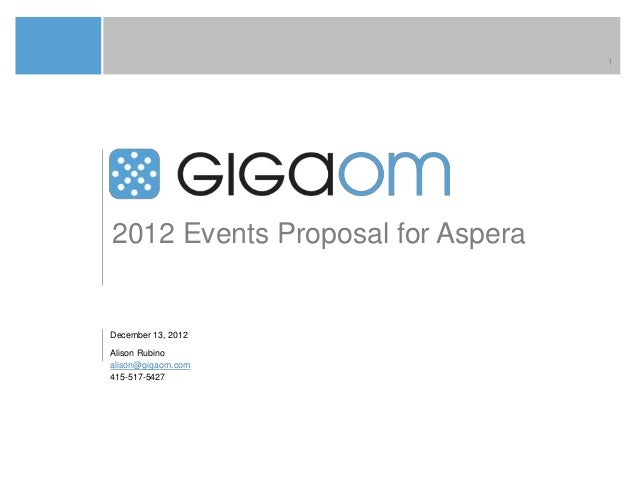 12012 Events Proposal for AsperaDecember 13, 2012Alison Rubinoalison@gigaom.com415-517-5427