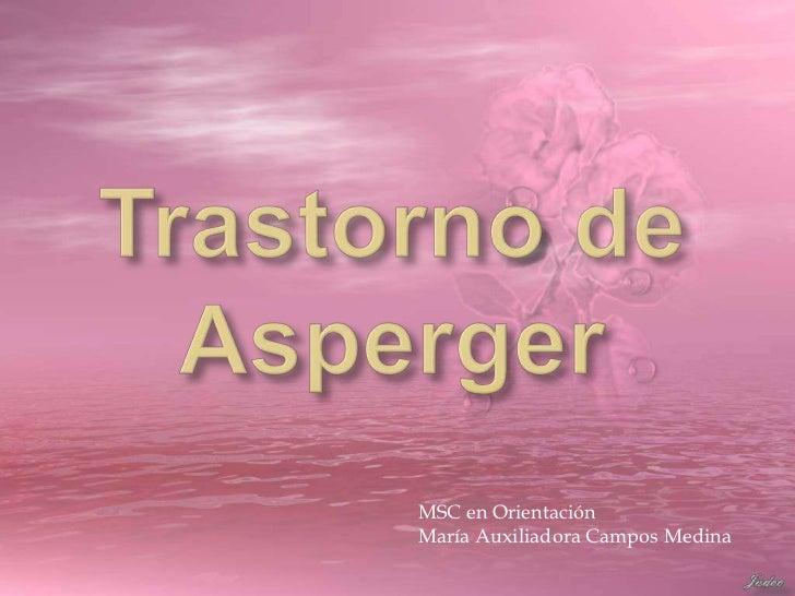 Trastorno de Asperger <br />MSC en Orientación<br />María Auxiliadora Campos Medina<br />