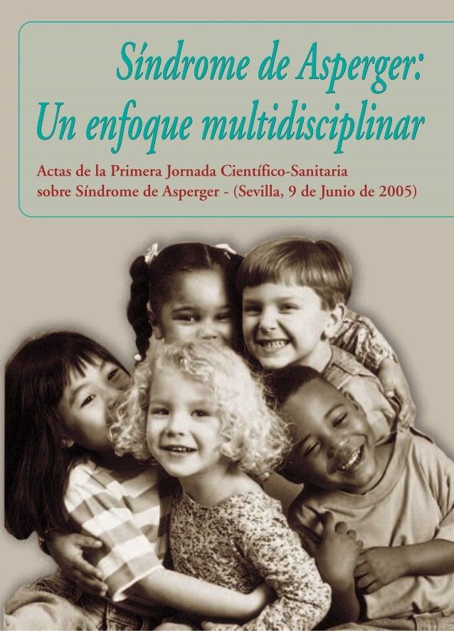 SÍNDROME DE ASPERGER: UN ENFOQUE MULTIDISCIPLINAR. ACTAS DE LA 1.A JORNADA CIENTÍFICO-SANITARIA SOBRE SÍNDROME DE ASPERGER...