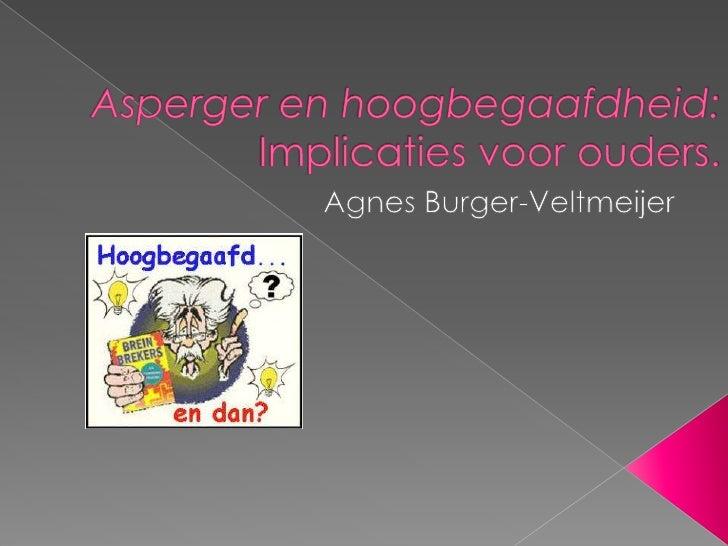 Asperger en hoogbegaafdheid: Implicaties voor ouders.<br />Agnes Burger-Veltmeijer<br />