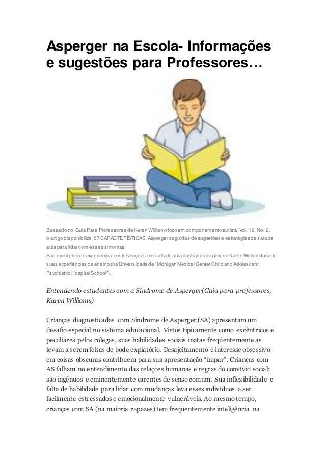 Asperger na Escola- Informações e sugestões para Professores… Baseado no Guia Para Professores de Karen Willian o foco em ...