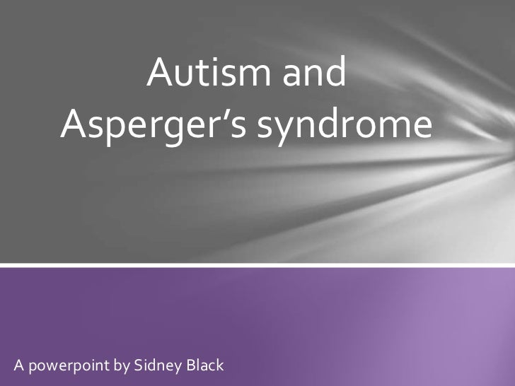 Autism and      Asperger's syndromeA powerpoint by Sidney Black