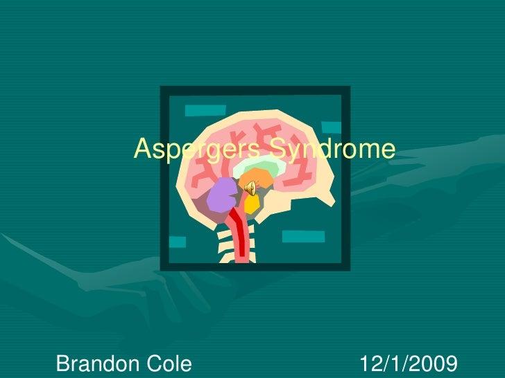 Aspergers Syndrome<br />Brandon Cole12/1/2009<br />