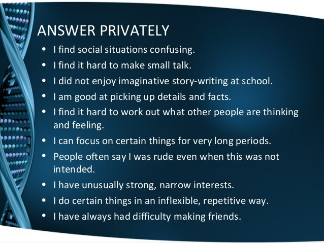 ANSWER PRIVATELY • I find social situations confusing. • I find it hard to make small talk. • I did not enjoy imaginative ...