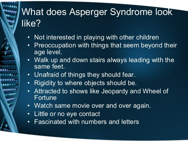 "facts about aspergers disorder Asperger syndrome was generally considered to be on the ""high functioning""   with others by extensively relating facts related to a particular topic of interest."