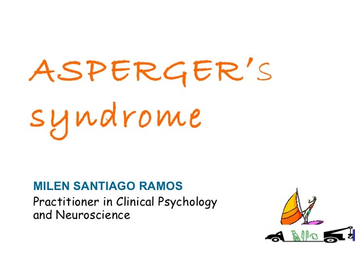 ASPERGER ' s  syndrome   MILEN SANTIAGO RAMOS Practitioner in Clinical Psychology and Neuroscience
