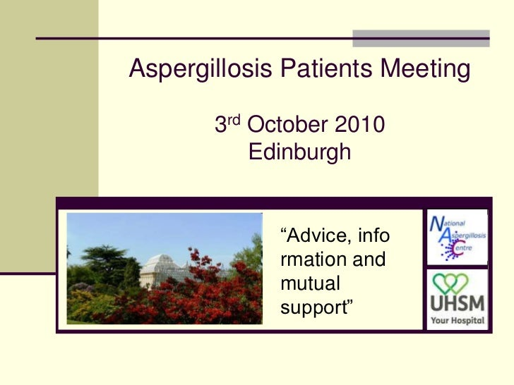 """Aspergillosis Patients Meeting3rd October 2010Edinburgh<br />""""Advice, information and mutual support""""<br />"""
