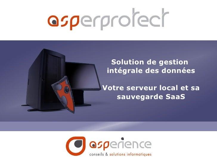 Solution de gestion  intégrale des données Votre serveur local et sa sauvegarde SaaS