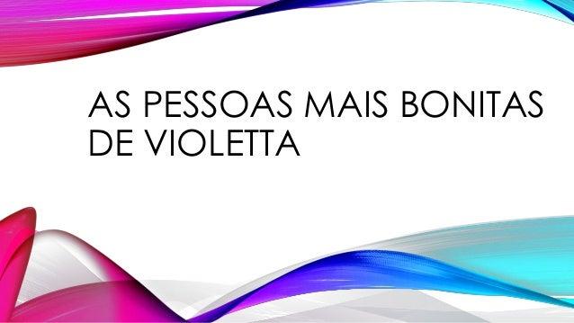 AS PESSOAS MAIS BONITAS  DE VIOLETTA
