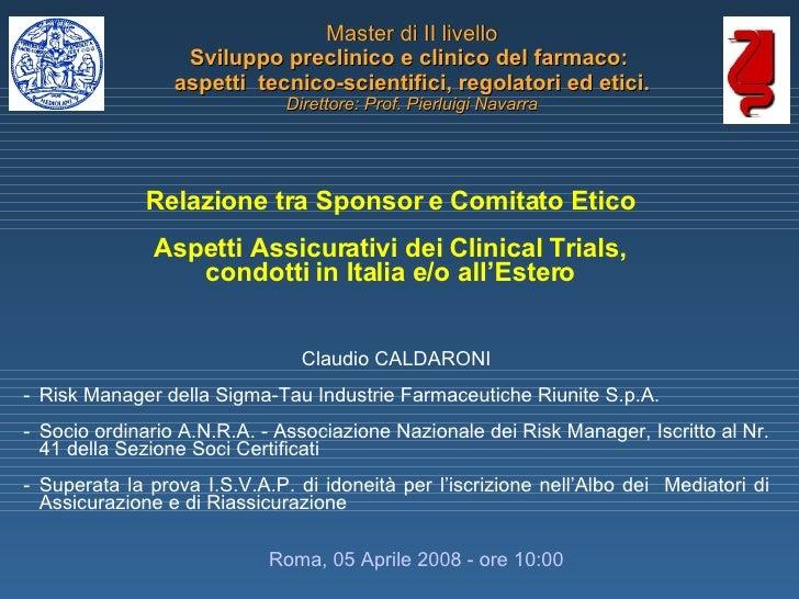 Relazione tra Sponsor e Comitato Etico Aspetti Assicurativi dei Clinical Trials, condotti in Italia e/o all'Estero Claudio...