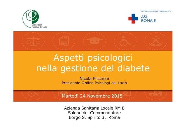 Ordine degli Psicologi del Lazio Aspetti psicologici nella gestione del diabete Azienda Sanitaria Locale RM E Salone del C...