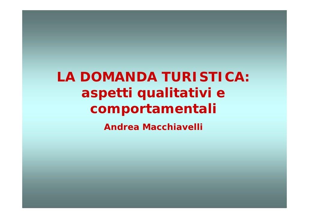 LA DOMANDA TURISTICA:    aspetti qualitativi e     comportamentali      Andrea Macchiavelli