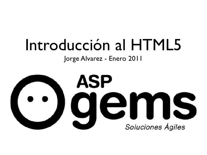 Introducción al HTML5      Jorge Alvarez - Enero 2011
