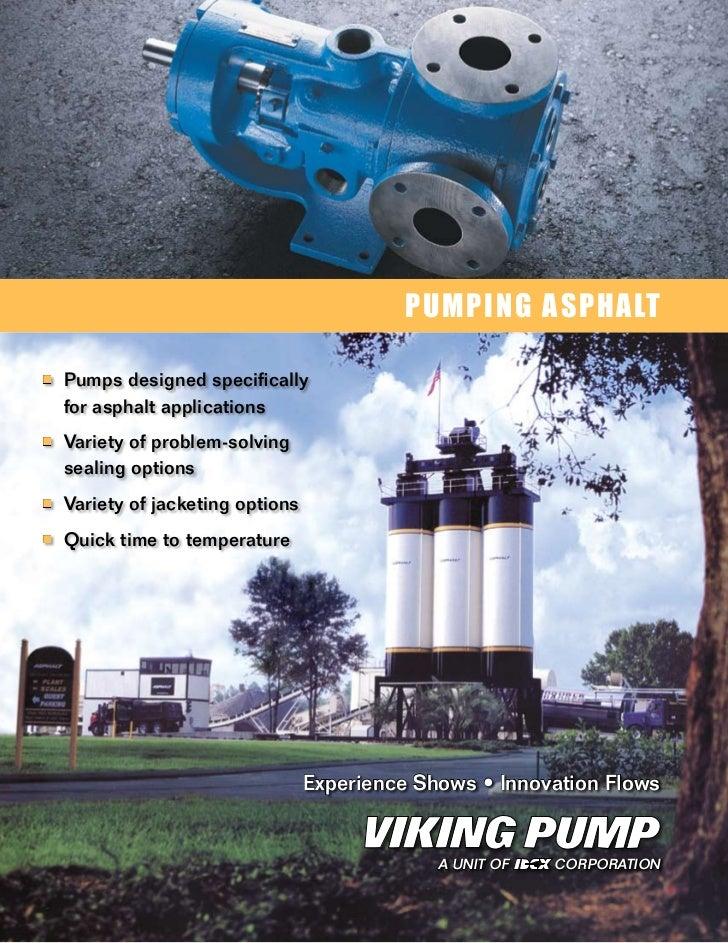 PUMPING ASPHALT■ Pumps designed specifically  for asphalt applications■ Variety of problem-solving  sealing options■ Va...