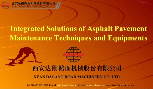 Integrated Solutions of Asphalt PavementMaintenance Techniques and Equipments         西安达刚 路面机械股份 有限公司          XI'AN DAGA...