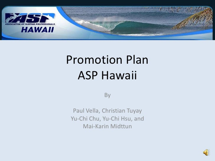 Promotion Plan ASP Hawaii<br />By <br /> <br />Paul Vella, Christian Tuyay<br />Yu-Chi Chu, Yu-Chi Hsu, and<br />Mai-Karin...