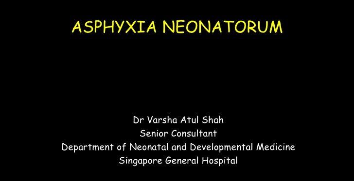 ASPHYXIA NEONATORUM              Dr Varsha Atul Shah               Senior ConsultantDepartment of Neonatal and Development...