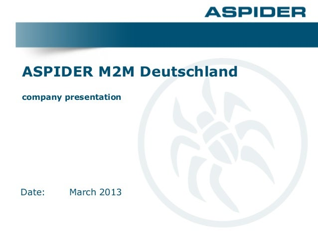 ASPIDER M2M Deutschlandcompany presentationDate:    March 2013