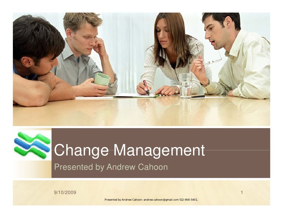 Change Management Presented by Andrew Cahoon  9/10/2009                                                                   ...